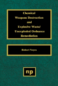 Chemical Weapons Destruction and Explosive Waste - 1st Edition - ISBN: 9780815514060, 9780815516415