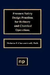 Pressure Safety Design Practices for Refinery and Chemical Operations, 1st Edition,Nicholas P. Cheremisinoff,ISBN9780815514145