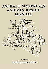 Asphalt Materials and Mix Design Manual - 1st Edition - ISBN: 9780815514251, 9780815516248