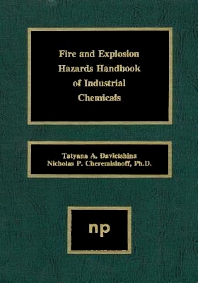 Fire and Explosion Hazards Handbook of Industrial Chemicals, 1st Edition,Nicholas P. Cheremisinoff,Tatyana A. Davletshina,ISBN9780815514299