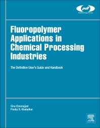 Fluoropolymer Applications in the Chemical Processing Industries, 1st Edition,Sina Ebnesajjad,Pradip R.  Khaladkar,ISBN9780815515029