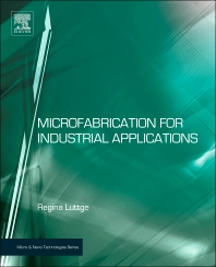 Microfabrication for Industrial Applications, 1st Edition,Regina Luttge,ISBN9780815515821