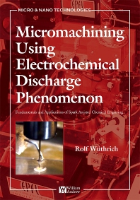 Micromachining Using Electrochemical Discharge Phenomenon, 1st Edition,Rolf Wuthrich,Jana D. Abou Ziki,ISBN9780815515876