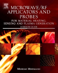 Microwave/RF Applicators and Probes for Material Heating, Sensing, and Plasma Generation, 1st Edition,Mehrdad Mehdizadeh,ISBN9780815515920