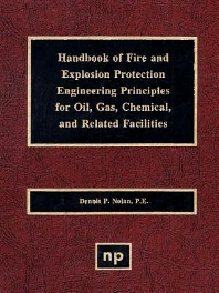Handbook of Fire & Explosion Protection Engineering Principles for Oil, Gas, Chemical, & Related Facilities, 1st Edition,Dennis P. Nolan,ISBN9780815517528