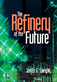 The Refinery of the Future, 1st Edition,James Speight,ISBN9780815520412