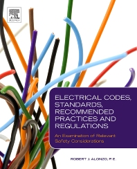 Electrical Codes, Standards, Recommended Practices and Regulations, 1st Edition,Robert Alonzo,ISBN9780815520450