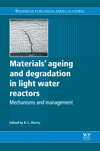 Materials Ageing and Degradation in Light Water Reactors, 1st Edition,K L Murty,ISBN9780857092397