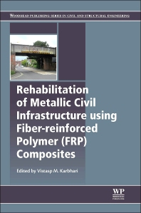 Rehabilitation of Metallic Civil Infrastructure Using Fiber Reinforced Polymer (FRP) Composites - 1st Edition - ISBN: 9780857096531, 9780857096654