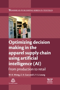 Optimizing Decision Making in the Apparel Supply Chain Using Artificial Intelligence (AI), 1st Edition,W. K. Wong,Z. X. Guo,S Y S Leung,ISBN9780857097798