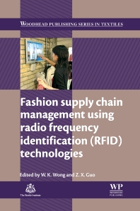 Fashion Supply Chain Management Using Radio Frequency Identification (RFID) Technologies, 1st Edition,W. K. Wong,Z. X. Guo,ISBN9780857098054