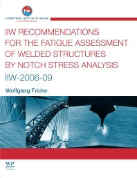 IIW Recommendations for the Fatigue Assessment of Welded Structures By Notch Stress Analysis, 1st Edition,W Fricke,ISBN9780857098559