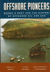 Cover image for Offshore Pioneers: Brown & Root and the History of Offshore Oil and Gas