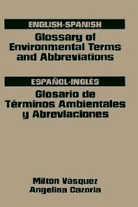 Glossary of Environmental Terms and Abbreviations, English-Spanish, 1st Edition,Milton H. Vasquez,Angelina Cazoria,ISBN9780884152545
