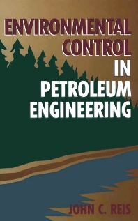 Environmental Control in Petroleum Engineering, 1st Edition,DR. John C. Reis, Ph.D.,ISBN9780884152736