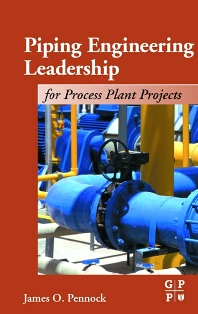 Piping Engineering Leadership for Process Plant Projects - 1st Edition - ISBN: 9780884153474, 9780080492070