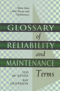 Glossary of Reliability and Maintenance Terms, 1st Edition,Ted McKenna,Ray Oliverson,ISBN9780884153603