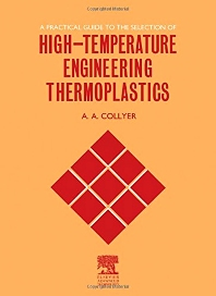 Cover image for A Practical Guide to the Selection of High-Temperature Engineering Thermoplastics