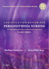 Certification Review for PeriAnesthesia Nursing - 2nd Edition - ISBN: 9781416031246, 9781437726114