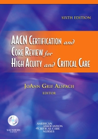 AACN Certification and Core Review for High Acuity and Critical Care - 6th Edition - ISBN: 9781416035923, 9781437725582