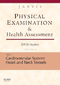 Physical Examination and Health Assessment DVD Series: DVD 6: Cardiovascular System: Heart and Neck Vessels, Version 2