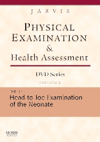 Physical Examination and Health Assessment DVD Series: DVD 14: Head-To-Toe Examination of the Neonate, Version 2 - 1st Edition - ISBN: 9781416040330