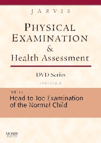 Physical Examination and Health Assessment DVD Series: DVD 15: Head-To-Toe Examination of the Child, Version 2