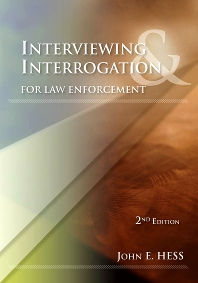 Interviewing and Interrogation for Law Enforcement, 2nd Edition,John Hess,ISBN9781422463253