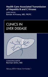 Health Care-Associated Transmission of Hepatitis B and C Viruses, An Issue of Clinics in Liver Disease - 1st Edition - ISBN: 9781437719154, 9781455700400
