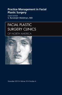 Practice Management for Facial Plastic Surgery, An Issue of Facial Plastic Surgery Clinics - 1st Edition - ISBN: 9781437724493, 9781455700288