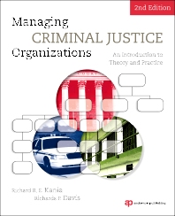 Managing Criminal Justice Organizations, 2nd Edition,Richard Kania,Richards Davis,ISBN9781437734898
