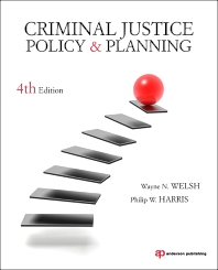 Criminal Justice Policy and Planning, 4th Edition,Wayne Welsh,Philip Harris,ISBN9781437735000
