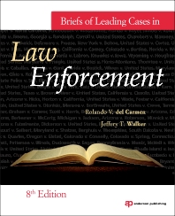 Briefs of Leading Cases in Law Enforcement, 8th Edition,Jeffery Walker,Rolando del Carmen,ISBN9781437735062