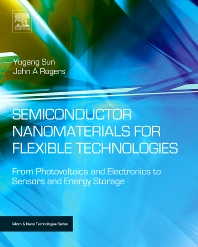Semiconductor Nanomaterials for Flexible Technologies, 1st Edition,Yugang Sun,John A. Rogers,ISBN9781437778236