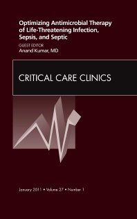 Optimizing Antimicrobial Therapy of Life-threatening Infection, Sepsis and Septic Shock, An Issue of Critical Care Clinics - 1st Edition - ISBN: 9781455704316