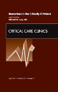 Biomarkers in the Critically Ill Patient, An Issue of Critical Care Clinics - 1st Edition - ISBN: 9781455704323, 9781455709106