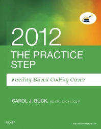 Cover image for The Practice Step: Facility-Based Coding Cases, 2012 Edition