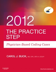 The Practice Step: Physician-Based Coding Cases, 2012 Edition - 1st Edition - ISBN: 9781455707539, 9781455740284