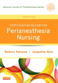 Certification Review for PeriAnesthesia Nursing - 3rd Edition - ISBN: 9781455709700, 9781455749829