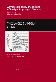 Advances in the Management of Benign Esophageal Diseases,  An Issue of Thoracic Surgery Clinics, 1st Edition,Blair Jobe,ISBN9781455711598