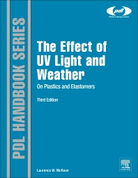 The Effect of UV Light and Weather on Plastics and Elastomers, 3rd Edition,Laurence McKeen,ISBN9781455728510