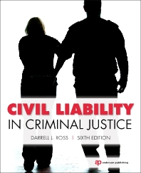 Civil Liability in Criminal Justice, 6th Edition,Darrell Ross,ISBN9781455730131