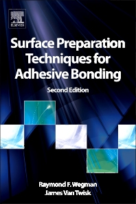 Surface Preparation Techniques for Adhesive Bonding, 2nd Edition,Raymond F. Wegman,James Van Twisk,ISBN9781455731268