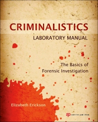 Criminalistics Laboratory Manual, 1st Edition,Elizabeth Erickson,ISBN9781455731404