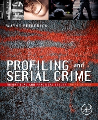 Profiling and Serial Crime, 3rd Edition,Wayne Petherick,ISBN9781455731749