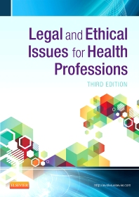 Legal and Ethical Issues for Health Professions - 3rd Edition - ISBN: 9781455733668, 9780323291743