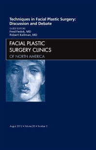 Techniques in Facial Plastic Surgery: Discussion and Debate, An Issue of Facial Plastic Surgery Clinics - 1st Edition - ISBN: 9781455738595, 9781455744008