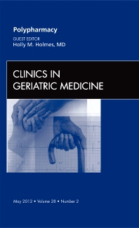 Polypharmacy, An Issue of Clinics in Geriatric Medicine - 1st Edition - ISBN: 9781455738687, 9781455744046