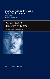 Cover image for Emerging Tools and Trends in Facial Plastic Surgery, An Issue of Facial Plastic Surgery Clinics