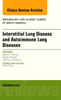 Interstitial Lung Diseases and Autoimmune Lung Diseases, An Issue of Immunology and Allergy Clinics - 1st Edition - ISBN: 9781455748464, 9781455748471